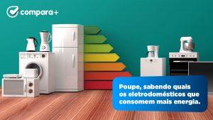 Quais são os eletrodomésticos que consomem mais energia?