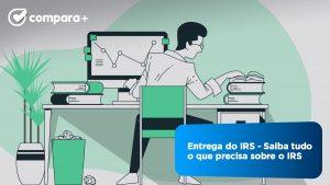 Saiba tudo o que precisa sobre o IRS