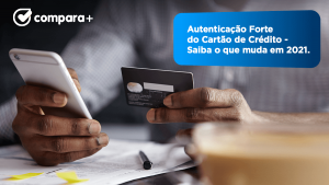 Autenticação Forte do Cartão de Crédito - O que muda em 2021