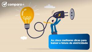 5 Dicas para baixar a fatura de energia